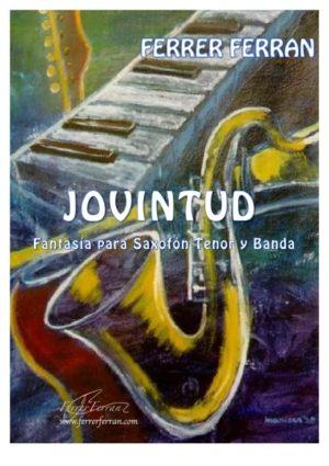 Jovintud(2005).Fantasía para saxofón tenor y orquesta de viento. Ferrer Ferran