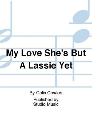 MyLoveShe'sbutaLassieyet. Colin Cowles